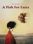 A Fish For Luna 露娜的鱼-Lisa Aisato-盖世童书